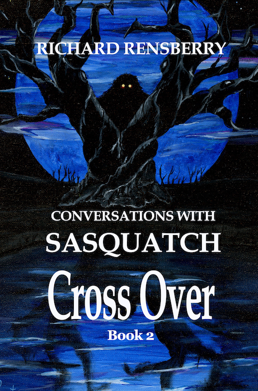Conversations With Sasquatch, Cross Over by Richard Rensberry